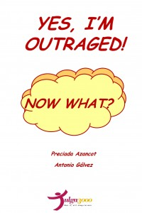 Yes I'm outraged! Now what? by Preciada Azancot and Antonio Galvez