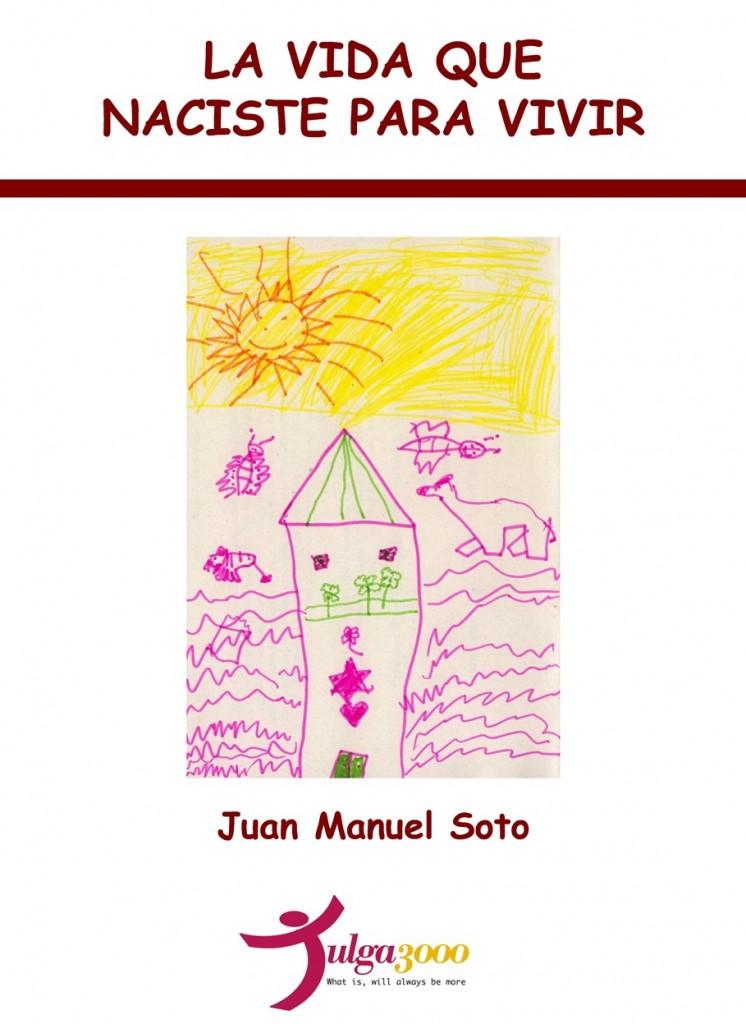 La vida que naciste para vivir de Juan Manuel Soto